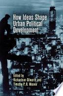 How Ideas Shape Urban Political Development Book PDF