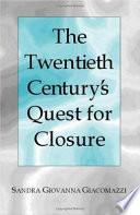 The Twentieth Century's Quest for Closure