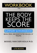 WORKBOOK For The Body Keeps the Score    Brain  Mind  and Body in the Healing of Trauma