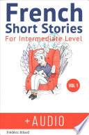 French  : Short Stories for Intermediate Level + Audio: Improve Your French Listening Comprehension Skills with Seven French Stories for Intermediate Level , Band 1