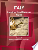 Italy Investment and Business Guide Volume 1 Strategic and Practical Information