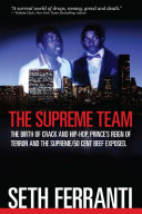 The Supreme Team  The Birth of Crack and Hip Hop  Prince   s Reign of Terror and the Supreme 50 Cent Beef Exposed