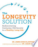 """The Longevity Solution: Rediscovering Centuries-Old Secrets to a Healthy, Long Life"" by Dr. James DiNicolantonio, Dr. Jason Fung"