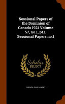 Sessional Papers of the Dominion of Canada 1921 Volume 57, No. 1, PT. 1, Sessional Papers