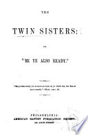 The Twin Sisters  Or   Be Ye Also Ready