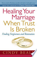 """Healing Your Marriage When Trust Is Broken: Finding Forgiveness and Restoration"" by Cindy Beall, Craig Groeschel"
