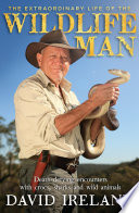 The Extraordinary Life of the Wildlife Man  Death defying encounters with crocs  sharks and wild animals Book