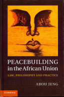Peacebuilding in the African Union: Law, Philosophy and Practice