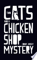 Two Cats and a Chicken Shop Mystery