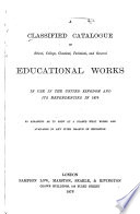 A Classified Catalogue Of School College Classical Technical And General Educational Works In Use In The United Kingdom And Its Dependencies In 1876