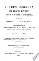 Modern cookery  for private families  reduced to a system of easy practice  in a series of carefully tested receipts     Newly revised and much enlarged edition  Copiously illustrated