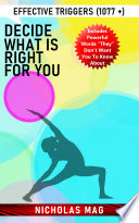 Read Online Decide What Is Right for You: Effective Triggers (1077 +) For Free