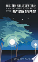 Walks through Heaven with Dad  A Young Man s Experience with Lewy Body Dementia
