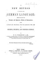 A New Method of Learning the German Language  Embracing Both the Analytic and Synthetic Modes of Instruction Book