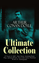 ARTHUR CONAN DOYLE Ultimate Collection  23 Novels   200  Short Stories  Including Poetry  Plays  Spiritual Works  True Crime Stories  Historical Works   Autobiography