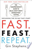 """Fast. Feast. Repeat.: The Comprehensive Guide to Delay, Don't Deny® Intermittent Fasting-Including the 28-Day FAST Start"" by Gin Stephens"