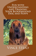 Fun with Understanding and Training Your Bloodhound Dog and Puppy ebook
