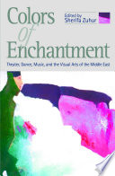 Colors Of Enchantment Theater Dance Music And The Visual Arts Of The Middle East