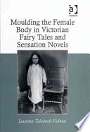 Moulding the Female Body in Victorian Fairy Tales and Sensation Novels Book PDF