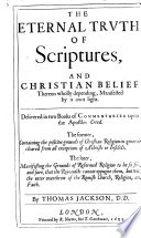 The Eternal Truth of Scriptures, and Christian Belief Thereon ... Depending ... Delivered in Two Books of Commentaries Upon the Apostles'Creed