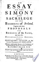 An Essay on the Simony and Sacrilege of the Bishops of Ireland. Together with some proposals for the redress of the same, etc