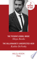 The Tycoon's Rebel Bride / The Billionaire's Unexpected Heir: The Tycoon's Rebel Bride (The Anetakis Tycoons, Book 2) / The Billionaire's Unexpected Heir (The Illegitimate Heirs, Book 6) (Mills & Boon Desire)