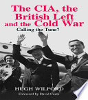 The CIA  the British Left and the Cold War