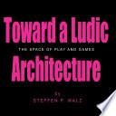 Toward a Ludic Architecture