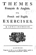 "Thèmes françois & anglois. Or, French and English exercises. [Preceded by ""A Candid Examination of a Book lately publish'd ... with this title, Exercises françois & anglois, pour les enfans ... Par D. Durand.""]"