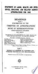 Departments of Labor, Health and Human Services, Education, and Related Agencies Appropriations for 1982: Testimony of members of Congress and interested individuals and organizations