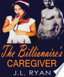 The Billionaire s Caregiver  An Alpha Male Romance