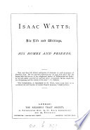 Isaac Watts His Life And Writings His Homes And Friends