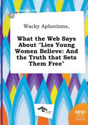 Wacky Aphorisms  What the Web Says about Lies Young Women Believe