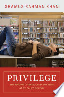 """Privilege: The Making of an Adolescent Elite at St. Paul's School"" by Shamus Rahman Khan"