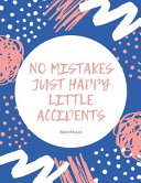 No Mistakes Just Happy Little Accidents Sketch Book   Sketchbook Journal For All Ages   120 Pages   8 5x11