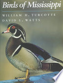 """""""Birds of Mississippi"""" by William H. Turcotte, David L. Watts, Mississippi. Department of Wildlife, Fisheries, and Parks"""