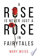 A Rose Is Never Just A Rose In Fairytales Book