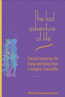 The Last Adventure of Life: Sacred Resources for Living and Dying ...