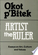 Artist, the Ruler, Essays on Art, Culture, and Values, Including Extracts from Song of Soldier and White Teeth Make People Laugh on Earth by Okot p'Bitek PDF