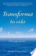 Transforma tu vida  : Un viaje gozoso