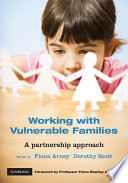 """Working with Vulnerable Families: A Partnership Approach"" by Fiona Arney, Dorothy Scott, Fiona Stanley"