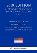 Patient Protection and Affordable Care ACT   Standards Related to Reinsurance  Risk Corridors and Risk Adjustment  Us Department of Health and Human Services Regulation   Hhs   2018 Edition