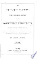The History  Civil  Political and Military  of the Southern Rebellion