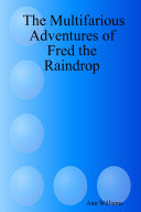 The Multifarious Adventures of Fred the Raindrop