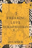 I Freaking Love Scrapbooking Journal