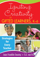 Igniting Creativity in Gifted Learners  K 6