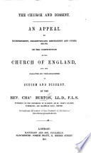 The Church and Dissent. An Appeal to Independents, Presbyterians, Methodists, and Other Sects, on the Constitution of the Church of England, and the Character and Unreasonableness of Schism and Dissent