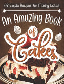 09 Simple Recipes for Making Cakes An Amazing Book of Cakes