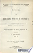 Report of the Select Committee of the House of Representatives, Investigating the Methods and Management and Practices of the Bureau of Pensions, Under Resolution of the 10th Day of February, 1892