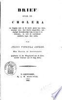 Brief Over De Cholera En Hetgeen Men In De Eerste Plaats Kan Doen Wanneer Men Door Dezelve Aangevallen Niet Dadelijk Geneeskundige Hulp In Staat Is Te Bekomen En Over De Voorbehoedmiddelen Tegen Deze Ziekte